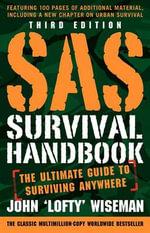 SAS Survival Handbook, Third Edition : The Ultimate Guide to Surviving Anywhere - John Wiseman