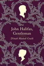 John Halifax, Gentleman : A Novel - Dinah Maria Mulock Craik