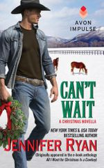 Can't Wait : (Originally appeared in the e-book anthology ALL I WANT FOR CHRISTMAS IS A COWBOY) - Jennifer Ryan