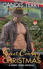 Sweet Cowboy Christmas : A Sweet, Texas Novella - Candis Terry