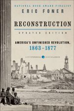 Reconstruction Updated Ed : America's Unfinished Revolution, 1863-18 - Eric Foner