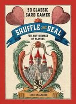 Shuffle and Deal : 50 Classic Card Games for Any Number of Players - Tara Gallagher