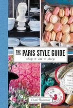 The Paris Style Guide : Shop, Eat, Sleep - Elodie Rambaud