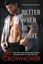 Better When He's Brave : A Welcome to the Point Novel - Jay Crownover