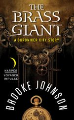 The Brass Giant : A Chroniker City Story - Brooke Johnson