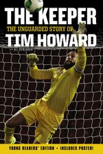 The Keeper : The Unguarded Story of Tim Howard (Young Readers' Edition) - Tim Howard