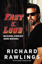 Fast n' Loud : Blood, Sweat and Beers - Richard Rawlings