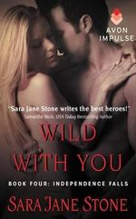 Wild with You : Book Four: Independence Falls - Sara Jane Stone