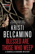 Blessed are Those Who Weep : A Gabriella Giovanni Mystery - Kristi Belcamino