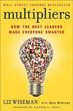 Multipliers : How the Best Leaders Make Everyone Smarter - MS Liz Wiseman