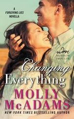 Changing Everything : A Forgiving Lies Novella - Molly McAdams