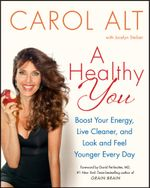 A Healthy You : Boost Your Energy, Live Cleaner, and Look and Feel Younger Every Day - Carol Alt