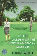In the Garden of the North American Martyrs Deluxe Edition : Art of the Story - Tobias Wolff