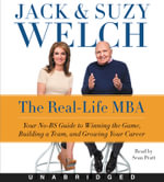 The Real-Life MBA CD : Your No-Bs Guide to Winning the Game, Building a Team, and Growing Your Career - Jack Welch