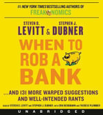When to Rob a Bank CD : ...and 131 More Warped Suggestions and Well-Intentioned Rants from the Freakonomics Guys - Steven D Levitt
