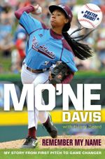Mo'ne Davis: Remember My Name : My Story from First Pitch to Game Changer - Mo'ne Davis