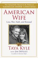 American Wife : A Memoir of Love, War, Faith, and Renewal - Taya Kyle
