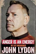 Anger Is an Energy : My Life Uncensored - John Lydon