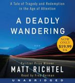 A Deadly Wandering Low Price CD : A Tale of Tragedy and Redemption in the Age of Attention - Matt Richtel