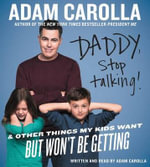 Daddy, Stop Talking CD : And Other Things My Kids Want But Won't Be Getting - Adam Carolla