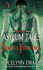 Demon's Vengeance : The Complete Final Asylum Tales - Jocelynn Drake