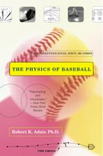 The Physics of Baseball : Third Edition, Revised, Updated, and Expanded - Robert K. Adair