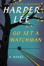 Go Set A Watchman : A Novel - Harper Lee