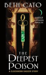 The Deepest Poison : A Clockwork Dagger Story - Beth Cato