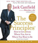 The Success Principles(tm) - 10th Anniversary Edition CD : How to Get from Where You Are to Where You Want to Be - Jack Canfield