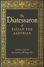 The Diatessaron of Tatian - Tatian the Assyrian