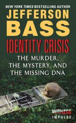 Identity Crisis : The Murder, the Mystery, and the Missing DNA - Jefferson Bass