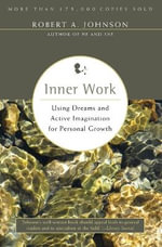 Inner Work : Using Dreams and Active Imagination for Personal Growth - Robert A. Johnson