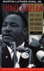 I Have a Dream : Writings and Speeches That Changed the World - Martin Luther King