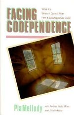 Facing Codependence : What it is. Where it Comes from. How it Sabotages Our Lives - Pia Mellody