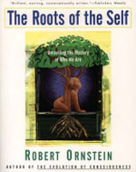 The Roots of the Self : Unraveling the Mystery of Who We Are - Robert E. Ornstein