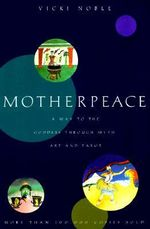 Motherpeace : A Way to the Goddess Through Myth, Art and Tarot - Vicki Noble
