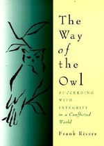The Way of the Owl : Succeeding with Integrity in a Conflicted World - Frank Rivers
