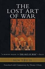 The Lost Art of War : The Recently Discovered Companion to the Bestselling the Art of War - Sun Bin