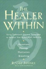 The Healer within : Using Traditional Chinese Techniques to Release Your Body's Own Medicine - Roger Jahnke
