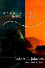 Balancing Heaven and Earth : A Memoir - Robert A. Johnson