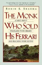 The Monk Who Sold His Ferrari : A Fable about Fulfilling Your Dreams & Reaching Your Destiny - Robin S. Sharma