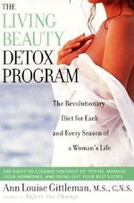 The Living Beauty Detox Program : The Revolutionary Diet for Each and Every Season of a Woman's Life - Ann Louise Gittleman