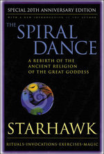 The Spiral Dance : A Rebirth of the Ancient Religion of the Great Goddess - Starhawk