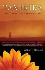 Tantrika : Traveling the Road of Divine Love - Asra Nomani