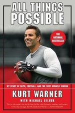 All Things Possible : My Story of Faith, Football and the Miracle Season - Kurt Warner