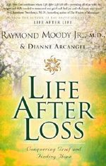 Life After Loss : Conquering Grief and Finding Hope - Raymond A Moody, Jr