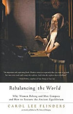 Rebalancing the World : Why Women Belong and Men Compete and How to Restore the Ancient Equilibrium - Carol Lee Flinders