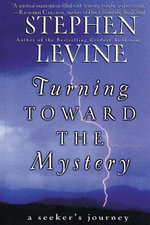 Turning Towards the Mystery : A Seeker's Journey - Stephen Levine