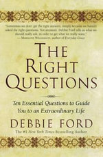 The Right Questions : Ten Essential Questions - Debbie Ford
