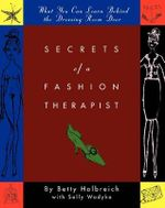 Secrets of a Fashion Therapist : What You Can Learn Behind the Dressing Room Door - Betty Halbreich